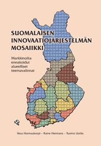Suomalaisen innovaatiojärjerstelmän mosaiikki. Markkinoilta ennakoidut alueelliset teemavalinnat - suomalaisen_innovaatiojarjestelman_mosaiikki