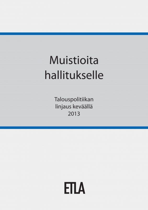 Muistioita hallitukselle. Talouspolitiikan linjaus keväällä 2013 - ETLA-Hallitukselle-2013