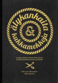Älykankaita & kukkamekkoja. Suomalainen tekstiiliteollisuus globalisaation ristiaallokossa - alykankaita_&_kukkamekkoja_(ETLA_B265)_(kansilla)