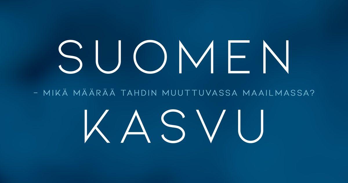 Suomen kasvu – Mikä määrää tahdin muuttuvassa maailmassa?