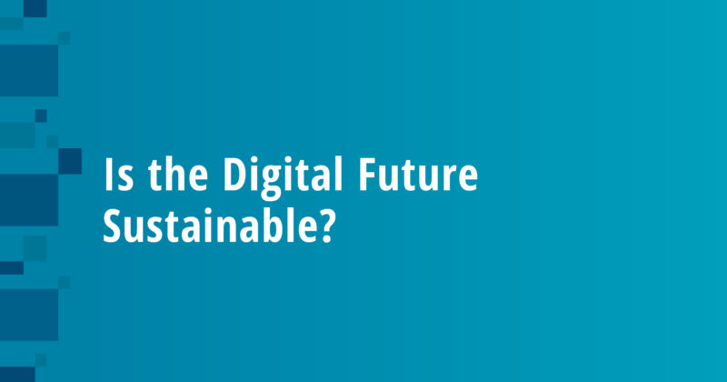 Is the Digital Future Sustainable?