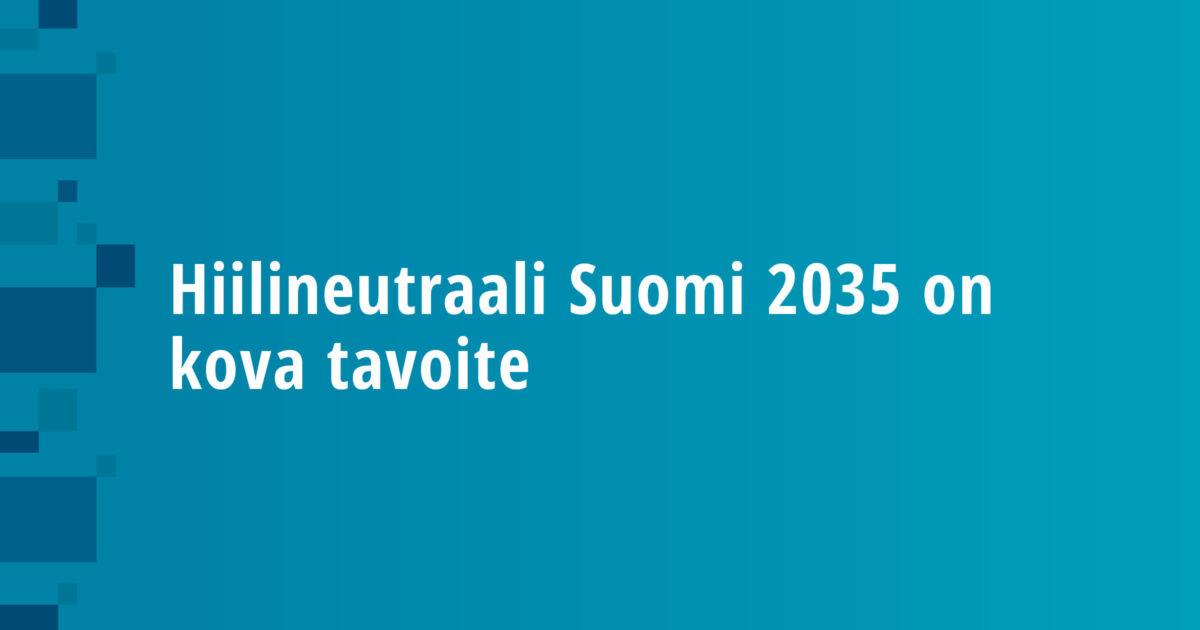 Hiilineutraali Suomi 2035 on kova tavoite