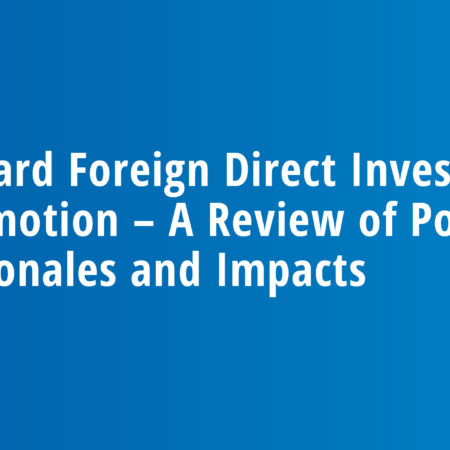 Inward Foreign Direct Investment Promotion – A Review of Policy Rationales and Impacts