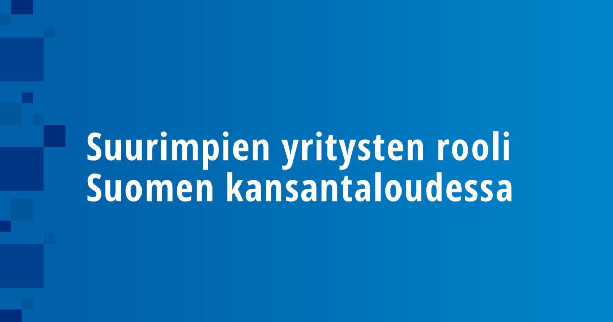 Suurimpien yritysten rooli Suomen kansantaloudessa