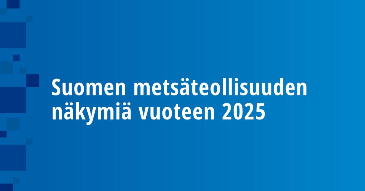 Suomen metsäteollisuuden näkymiä vuoteen 2025