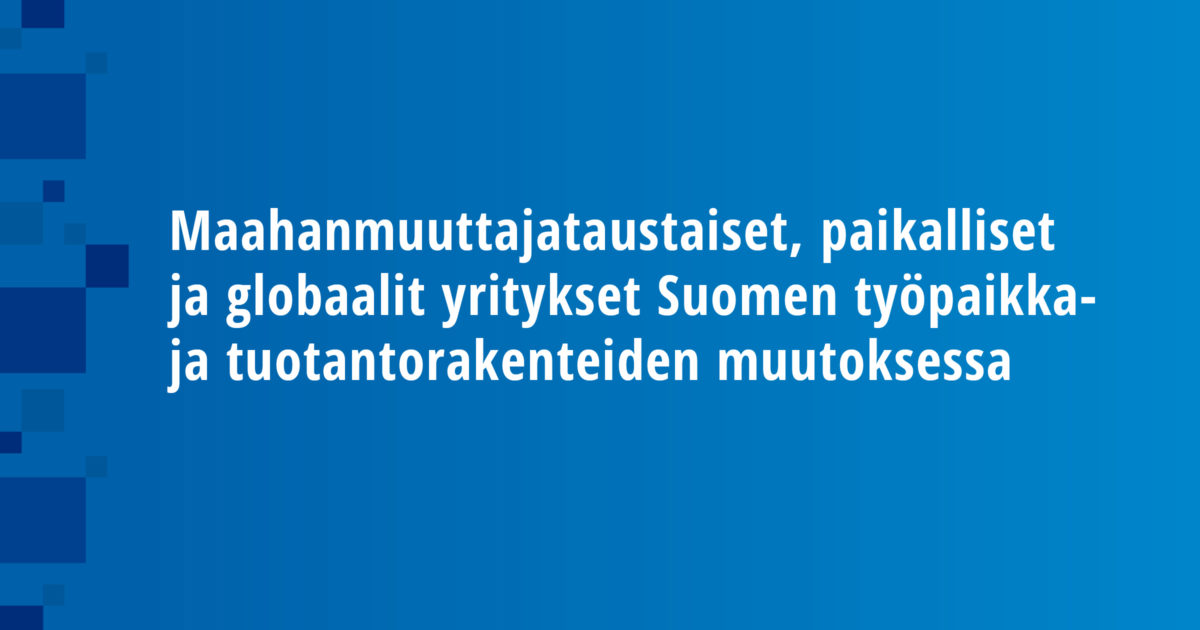 Immigrant-owned, Local and Global Firms in the Finnish Job and Production Restructuring