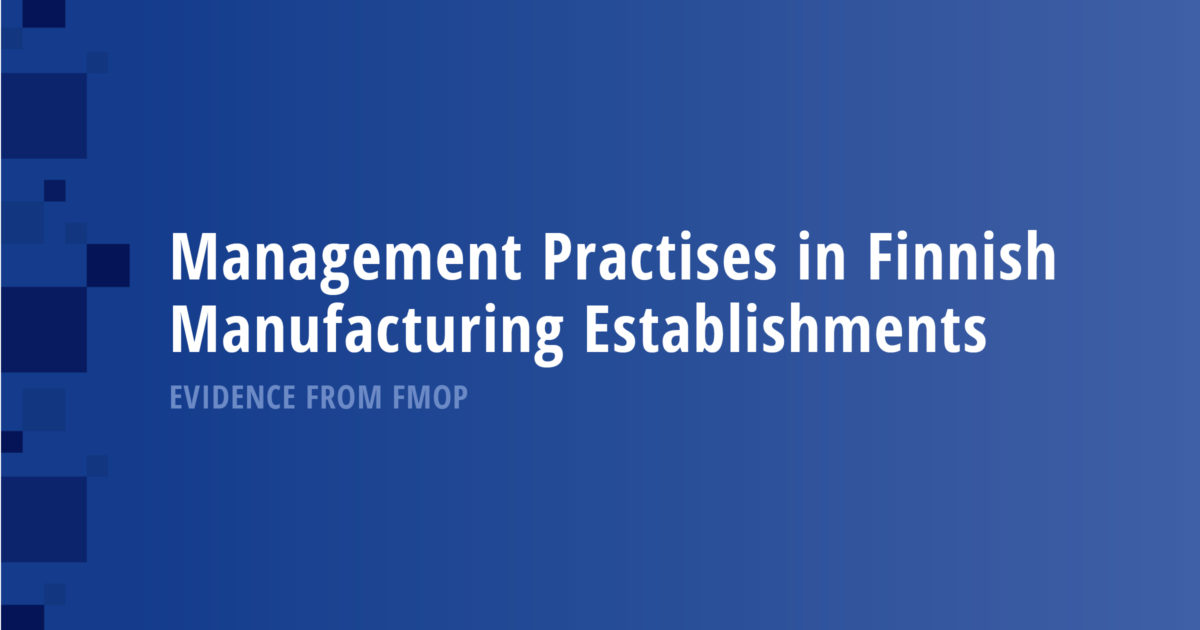 Management Practises in Finnish Manufacturing Establishments: Evidence from FMOP