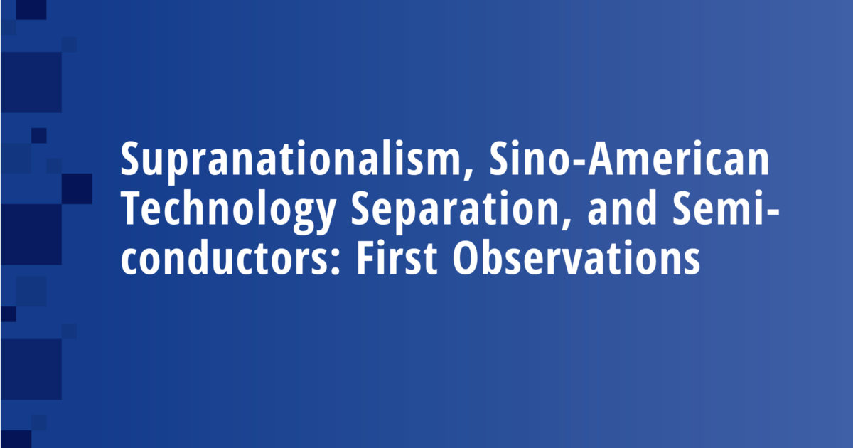 Supranationalism, Sino-American Technology Separation, and Semiconductors: First Observations