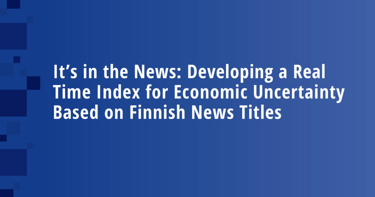 It's in the News: Developing a Real Time Index for Economic Uncertainty Based on Finnish News Titles